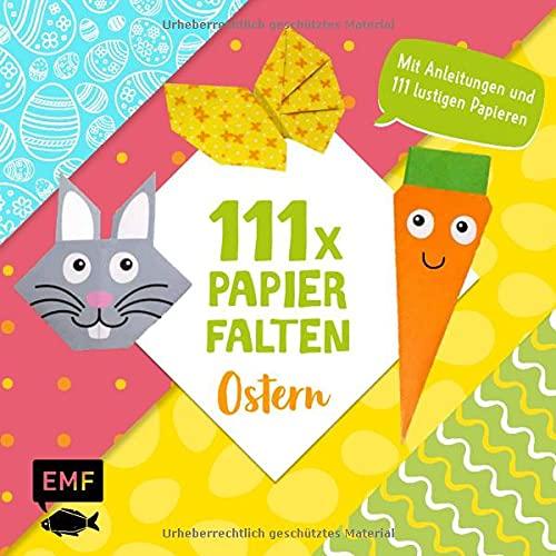 111 x Papierfalten – Ostern: Bastelblock mit Anleitungen und 111 lustigen Papieren zum Sofort-Loslegen – Für Kinder ab 5 Jahren
