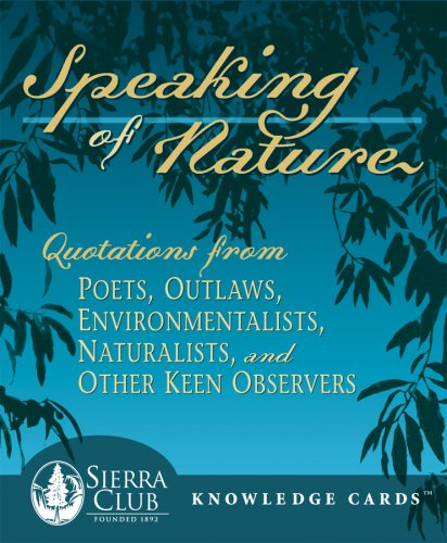 Compare Textbook Prices for Speaking of Nature: Quotations from Poets, Outlaws, Environmentalists, Naturalists, and Other Keen Observers Sierra Club Knowledge Cards Deck  ISBN 9780764930065 by Pomegranate