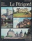 Jean Secret. Le Périgord : Châteaux, manoirs et gentilhommières. Illustration photographique Bernard Biraben, Rodolphe Germain, Jacques Lagrange