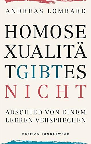 Homosexualität gibt es nicht: Abschied von einem leeren Versprechen (Edition Sonderwege bei Manuscriptum)