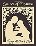 Source of Kindness: Happy Mother's Day Lined Notebook Journal , 100 Pages (8.5 x 11 inches), Used as a Notebook/Diary/Journal/Doodles/Composition book - best gift to your mom -  Independently published