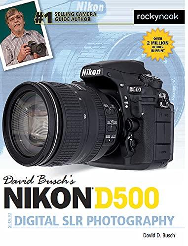David Busch's Nikon D500 Guide to Digital SLR Photography (The David...