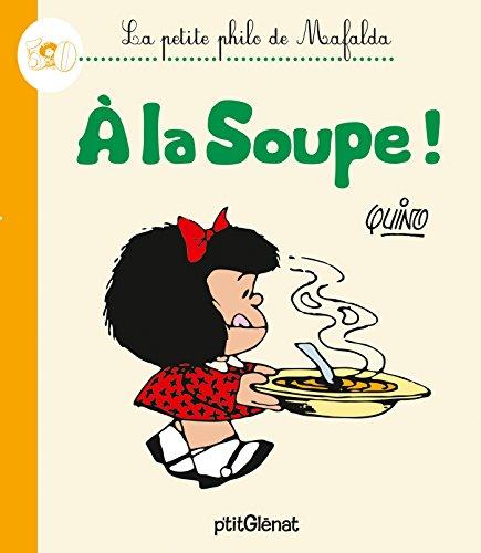 La Petite philo de Mafalda - À la soupe !