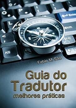 Guia do tradutor: melhores práticas por [Fabio M. Said]
