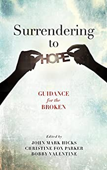 Surrendering to Hope: Guidance for the Broken by [John Mark Hicks, Christine  Parker, Bobby Valentine]