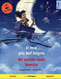 Il mio più bel sogno – Mi sueño más bonito (italiano – spagnolo): Libro per bambini bilingue con audiolibro MP3 da scaricare, dai 3-4 anni in su