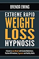 Extreme Rapid Weight Loss Hypnosis: A Guide to Lose Weight with Guided Meditations, Positive Affirmations, Hypnosis and Healthy Habits