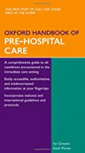 Oxford Handbook of Pre-Hospital Care (Oxford Medical Handbooks) by Ian Greaves (Illustrated, 21 Dec 2006) Flexibound