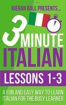 Paperback 3 Minute Italian: Lessons 1-3: A fun and easy way to learn Italian for the busy learner Book