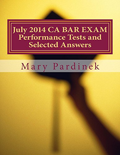 July 2014 CA BAR EXAM Performance Tests and Selected Answers (CA Bar Exams Book 5) (English Edition)
