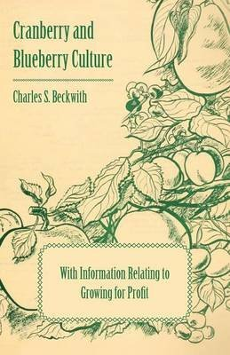 [Cranberry and Blueberry Culture - With Information Relating to Growing for Profit] (By: Various) [published: January, 2011]