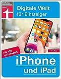 iPhone und iPad: Für iOS und iPadOS. Alle Funktionen einfach erklärt (Digitale Welt für Einsteiger)