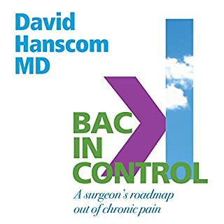 Back in Control, 2nd Edition     A Surgeon's Roadmap out of Chronic Pain              By:                                                                                                                                 Dr. David Hanscom                               Narrated by:                                                                                                                                 Braden Wright                      Length: 9 hrs and 52 mins     Not rated yet     Overall 0.0