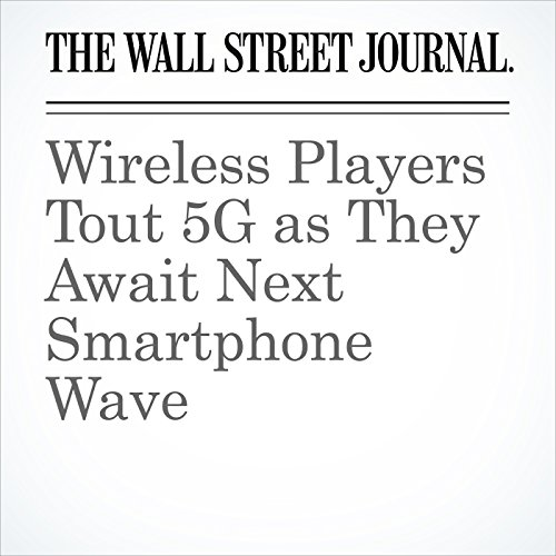 Wireless Players Tout 5G as They Await Next Smartphone Wave  cover art