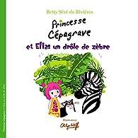 Princesse Cépagrave et Elias un drôle de zèbre par Betty Séré de Rivières