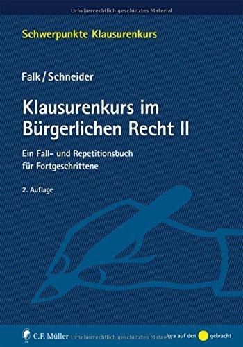 Klausurenkurs im Bürgerlichen Recht II: Ein Fall- und Repetitionsbuch für Fortgeschrittene (Schwerpunkte Klausurenkurs) by Ulrich Falk (2016-03-24)