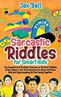 Sarcastic Riddles for Smart Kids: The Funniest and Brilliant Collection of Brilliant Riddles, Brain Teasers, and Trick Questions to Share with Your Kids and Enjoy Laughing All the Family Together