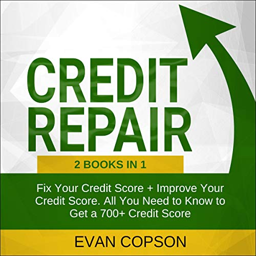 Credit Repair: 2 Books in 1: Fix Your Credit Score + Improve Your Credit Score. All You Need to Know to Get a 700+ Credit Score Titelbild