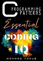 C Programming Patterns Logic – First Approach: Language fundamentals.Algorithmic Thinking.Beginners to Intermediate Front Cover