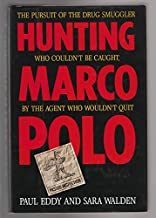 Hunting Marco Polo: The Pursuit of the Drug Smuggler Who Couldn't Be Caught by the Agent Who Wouldn't Quit