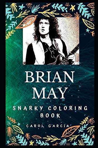 Brian May Snarky Coloring Book: An English Musician and Singer.: 0 (Brian May Snarky Coloring Books)