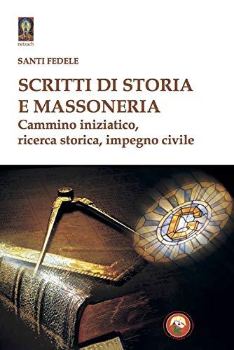 Scritti di storia e massoneria. Cammino iniziatico, ricerca storica, impegno civile