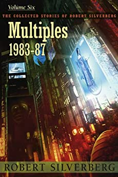 Multiples: The Collected Stories of Robert Silverberg, Volume Six by [Robert Silverberg]