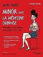 Mon cahier Mincir avec la médecine chinoise de Florence DARDAINE