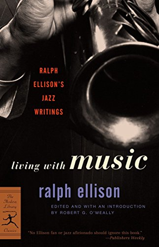 Download Living with Music: Ralph Ellison's Jazz Writings (Modern Library Classics) 0375760237