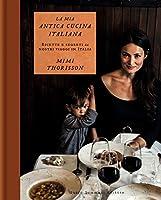 la mia antica cucina italiana. ricette e segreti dai nostri viaggi in italia. ediz. illustrata