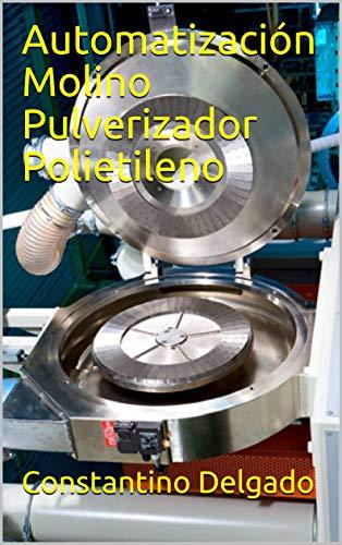 Automatización Molino Pulverizador Polietileno (Rotomoldeo) (Spanish Edition)