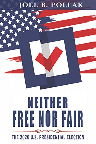 Neither Free nor Fair: The 2020 U.S. Presidential Election