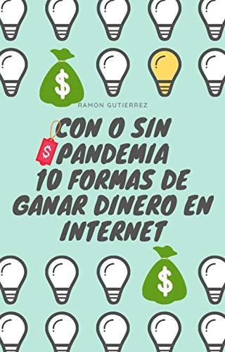 CON O SIN PANDEMIA 10 FORMAS DE GANAR DINERO EN INTERNET : 10 FORMAS REALES DE GANAR DINERO DESDE CASA