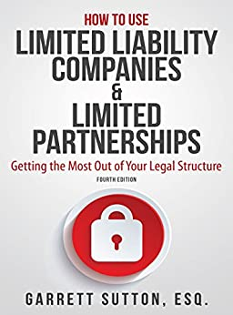 How to Use Limited Liability Companies & Limited Partnerships: Getting the Most Out of Your Legal Structure by [Garrett Sutton]