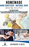 HOMEMADE HAND SANITIZER & NATURAL SOAP MAKING RECIPES: A Easy Guide to Learn by Yourself How to Make:Hand Sanitizer and Pure Natural Soap Recipes At Home for an Effective Hygiene