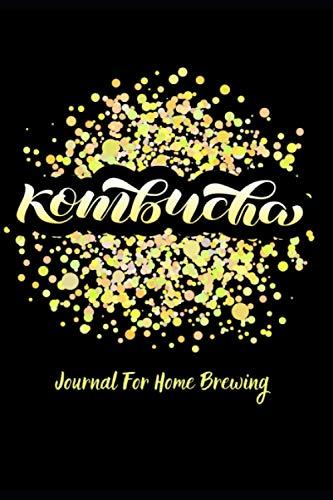 Journal For Home Brewing: Kombucha Fermentation Journal. Journal For Home Brewing, Track & Record Your Kombucha Home Brews. Brew Log Book