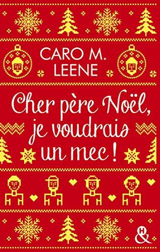 Cher père Noël, je voudrais un mec ! : Élu meilleure Romance Contemporaine 2020 par le blog Boulevard des Passions ! (&H)