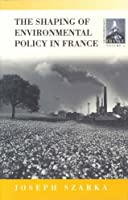 The Shaping of Environmental Policy in France (Contemporary France, 6)