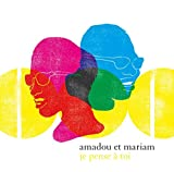 Songtexte von Amadou & Mariam - Je pense à toi : The Best of Amadou et Mariam