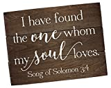 I Have Found The One Whom Sign Song of Solomon 3:4 I Have Found The One Whom My Soul Loves Bible Verse Art Bible Sign Wedding Quote Sign
