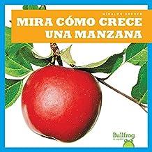 Mira cómo crece una manzana (Watch an Apple Grow) (Bullfrog Books: Spanish Edition) (Míralos Crecer Watch It Grow)