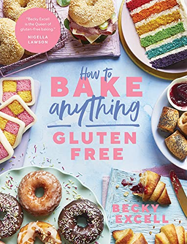 How to Bake Anything Gluten Free (From Sunday Times Bestselling Author): Over 100 Recipes for Everything from Cakes to Cookies, Doughnuts to Desserts, Bread to Festive Bakes