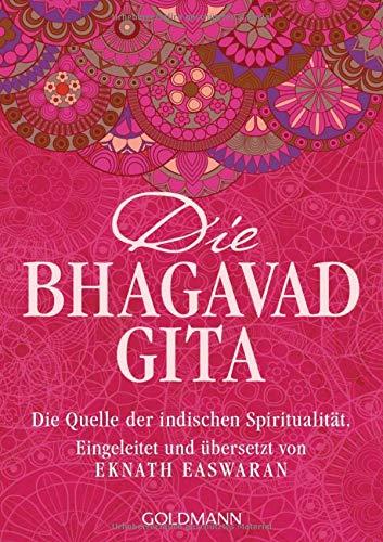 Die Bhagavad Gita: Die Quelle der indischen Spiritualität. Eingeleitet und übersetzt von Eknath Easwaran