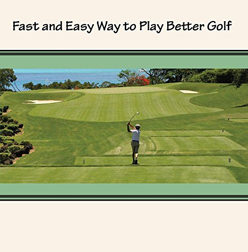 Fast and Easy Way to Play Better Golf