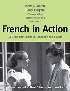 French in Action: A Beginning Course in Language and Culture: The Capretz Method, Third Edition, Workbook, Part 2 by Pierre J. Capretz Beatrice Abetti Barry Lydgate Thomas Abbate Frank Abetti(2016-06-28)