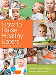 How to Raise Healthy Eaters: Starting Solids