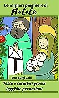 Le migliori preghiere di Natale: Testo a caratteri grandi - leggibile per adulti (le gioie del Natale cristiano)