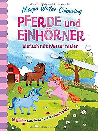 Magic Water Colouring - Pferde und Einhörner: einfach mit Wasser malen