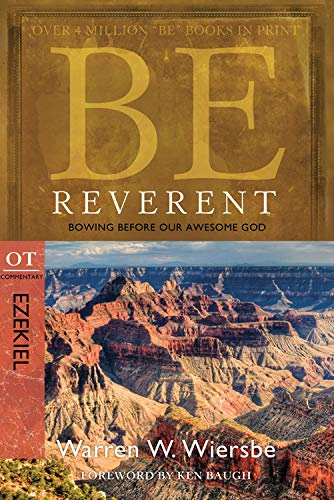 Be Reverent: Bowing Before Our Awesome God: OT Commentary: Ezekiel (BE Series: OT Commentary)