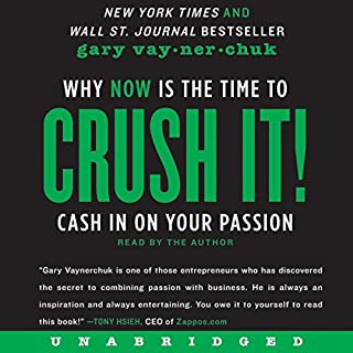 Crush It!     Why NOW Is the Time to Cash In on Your Passion              De :                                                                                                                                 Gary Vaynerchuk                               Lu par :                                                                                                                                 Gary Vaynerchuk                      Durée : 3 h et 40 min     31 notations     Global 4,5